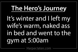 The hero's journey is going to the gym in winter at 5:00am.